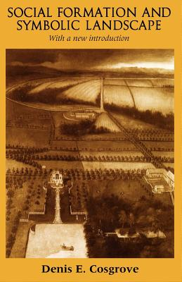 Social Formation and Symbolic Landscape By Cosgrove, Denis E.