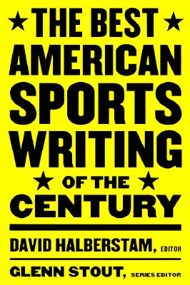 Best American Sports Writing of the Century By Halberstam, David (EDT)/ Stout, Glenn (EDT)